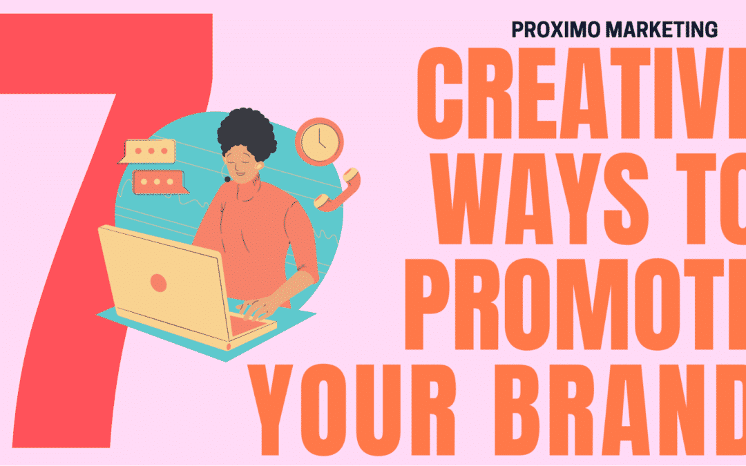 7 Creative Ways to Promote Your Brand